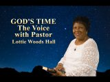 The Voice with Pastor Lottie Woods-Hall. God'S Time